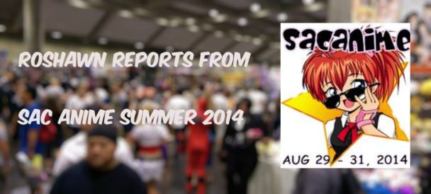 Sac Anime Summer 2014 Report